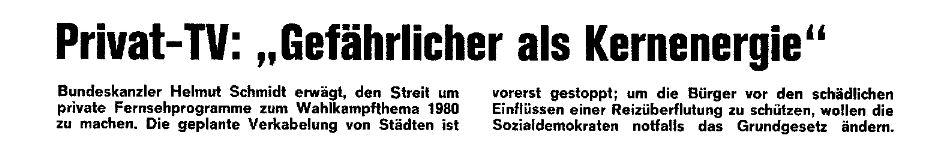 Screenshot aus Der Spiegel Nr.40/1979, S. 21 mit dem Zitat 'Bundeskanzler Helmut Schmidt erwägt, den Streit um private Fernsehprogramme zum Wahlkampfthema 1980 zu machen. Die geplante Verkabelung von Städten ist vorerst gestoppt; um die Bürger vor den schädlichen Einflüssen einer Reizüberflutung zu schützen, wollen die Sozialdemokraten notfalls das Grundgesetz ändern.'